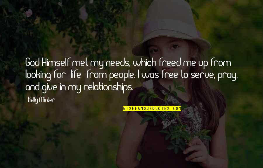 Relationships With God Quotes By Kelly Minter: God Himself met my needs, which freed me