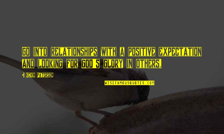 Relationships With God Quotes By Kevin Paterson: Go into relationships with a positive expectation and