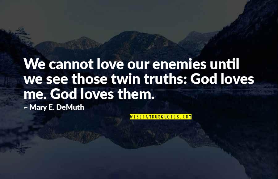 Relationships With God Quotes By Mary E. DeMuth: We cannot love our enemies until we see