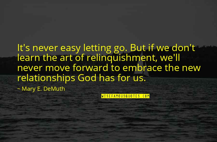 Relationships With God Quotes By Mary E. DeMuth: It's never easy letting go. But if we