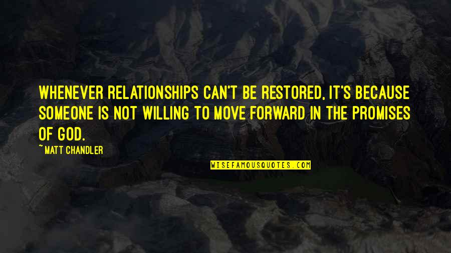 Relationships With God Quotes By Matt Chandler: Whenever relationships can't be restored, it's because someone