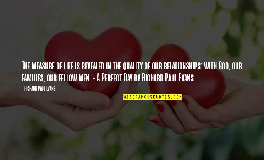 Relationships With God Quotes By Richard Paul Evans: The measure of life is revealed in the