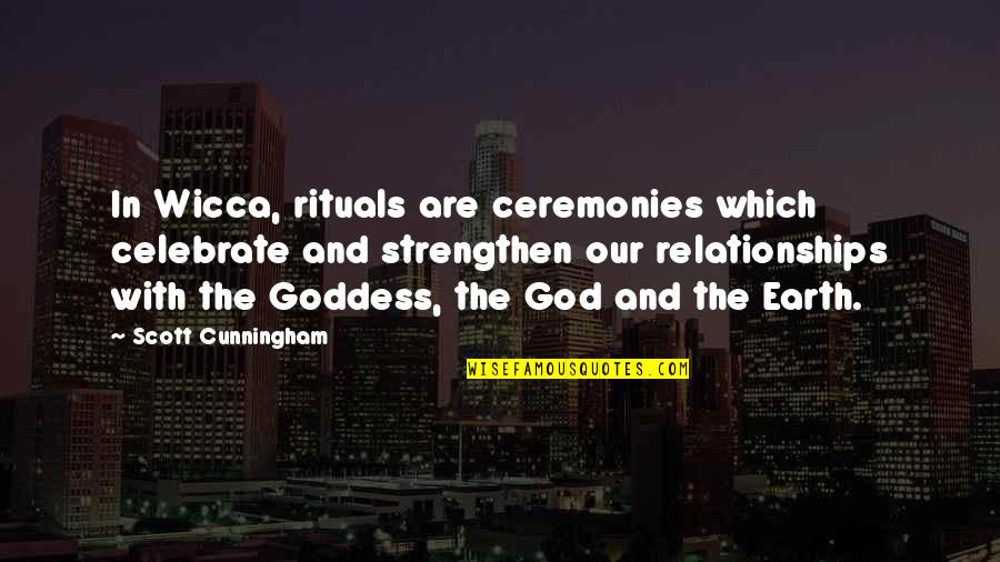 Relationships With God Quotes By Scott Cunningham: In Wicca, rituals are ceremonies which celebrate and