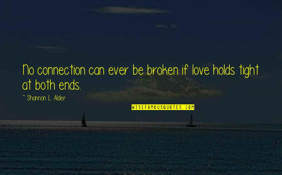 Relationships With God Quotes By Shannon L. Alder: No connection can ever be broken if love