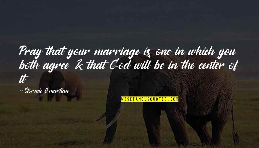 Relationships With God Quotes By Stormie O'martian: Pray that your marriage is one in which