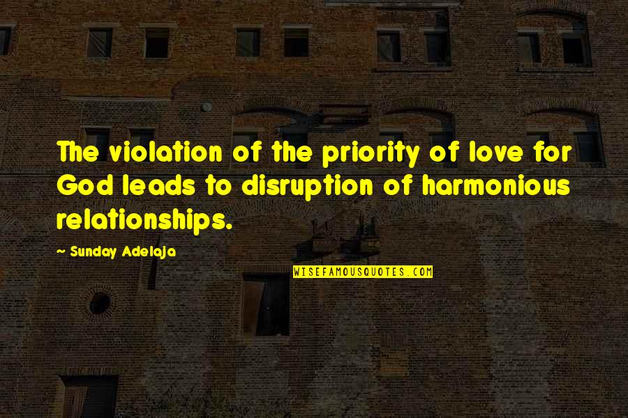 Relationships With God Quotes By Sunday Adelaja: The violation of the priority of love for