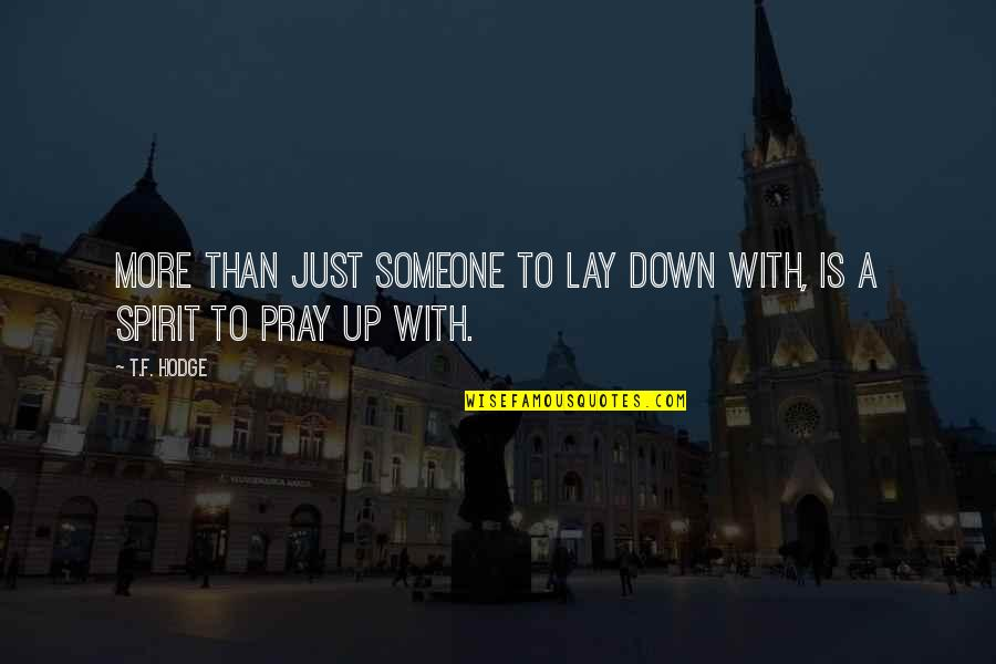 Relationships With God Quotes By T.F. Hodge: More than just someone to lay down with,