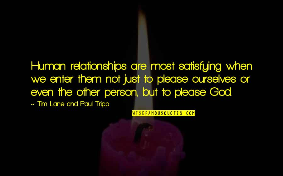 Relationships With God Quotes By Tim Lane And Paul Tripp: Human relationships are most satisfying when we enter