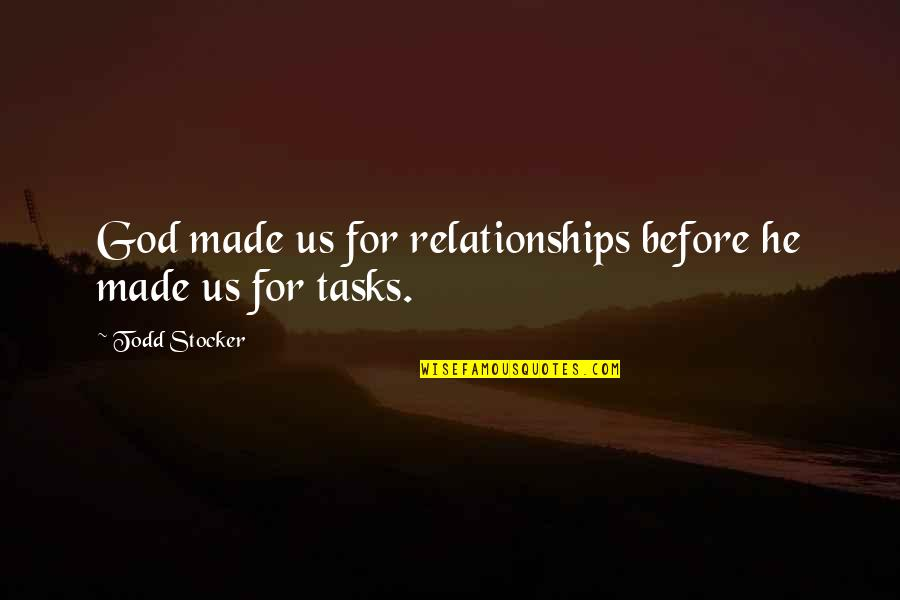 Relationships With God Quotes By Todd Stocker: God made us for relationships before he made