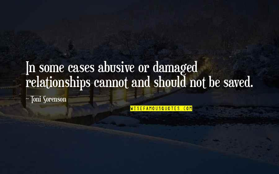 Relationships With God Quotes By Toni Sorenson: In some cases abusive or damaged relationships cannot