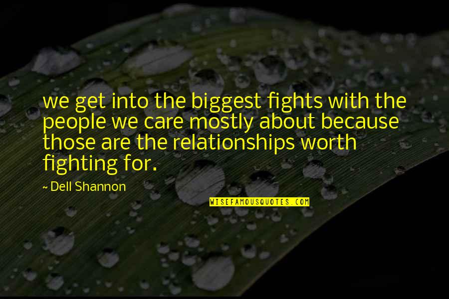 Relationships Worth Fighting For Quotes By Dell Shannon: we get into the biggest fights with the