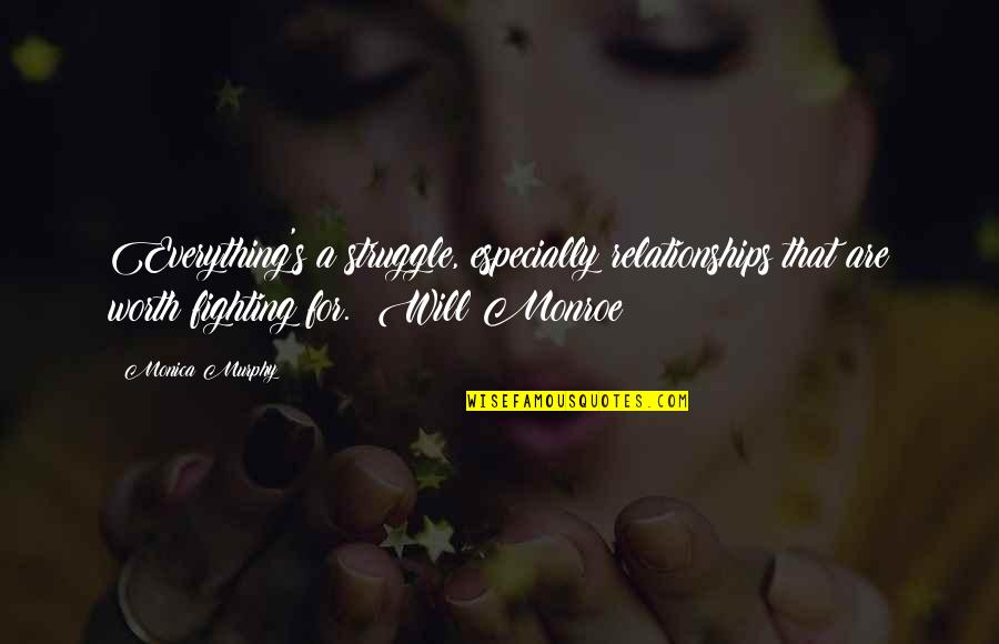 Relationships Worth Fighting For Quotes By Monica Murphy: Everything's a struggle, especially relationships that are worth