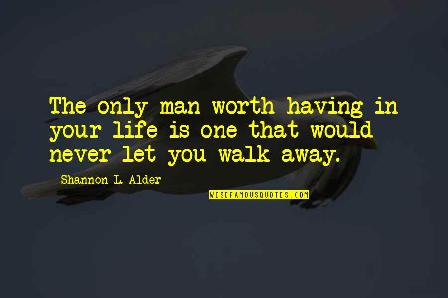 Relationships Worth Fighting For Quotes By Shannon L. Alder: The only man worth having in your life