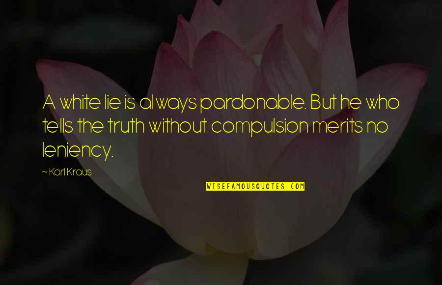 Relatives In Islam Quotes By Karl Kraus: A white lie is always pardonable. But he