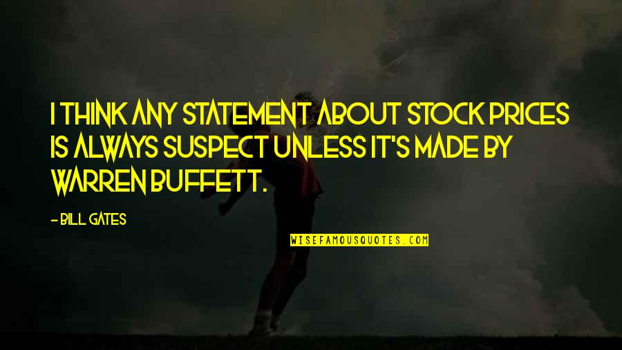 Relax God Is In Control Quotes By Bill Gates: I think any statement about stock prices is