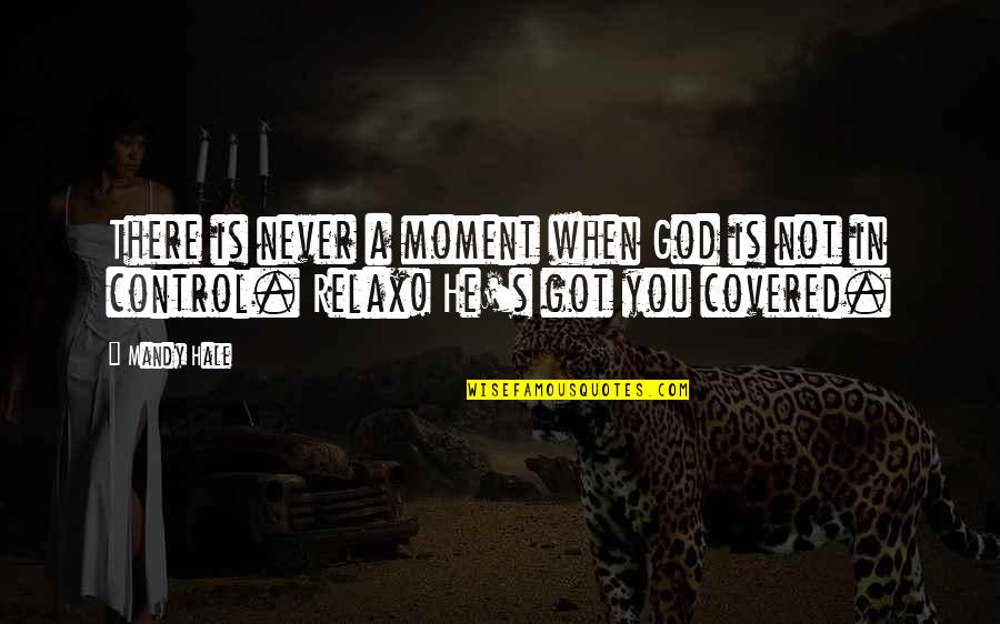 Relax God Is In Control Quotes By Mandy Hale: There is never a moment when God is