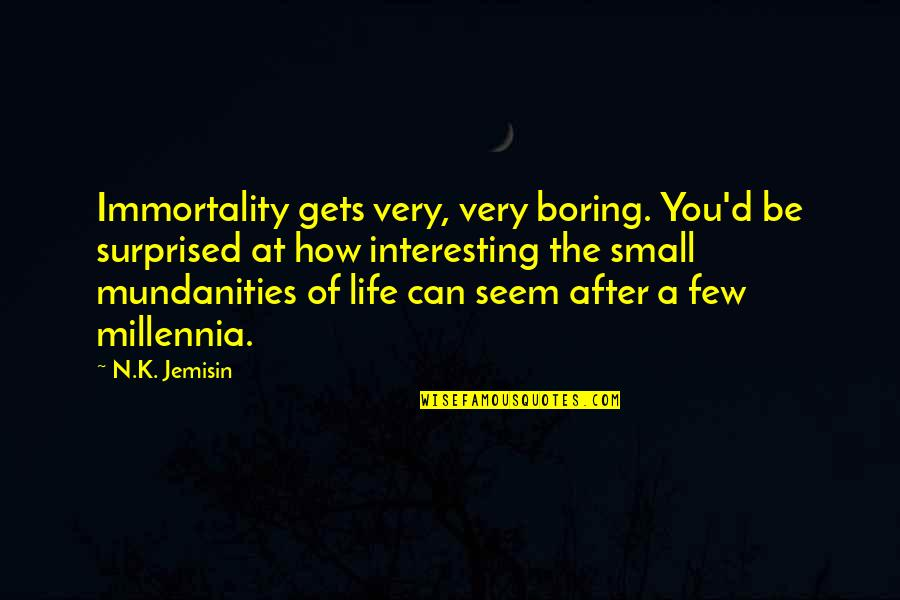 Relax God Is In Control Quotes By N.K. Jemisin: Immortality gets very, very boring. You'd be surprised