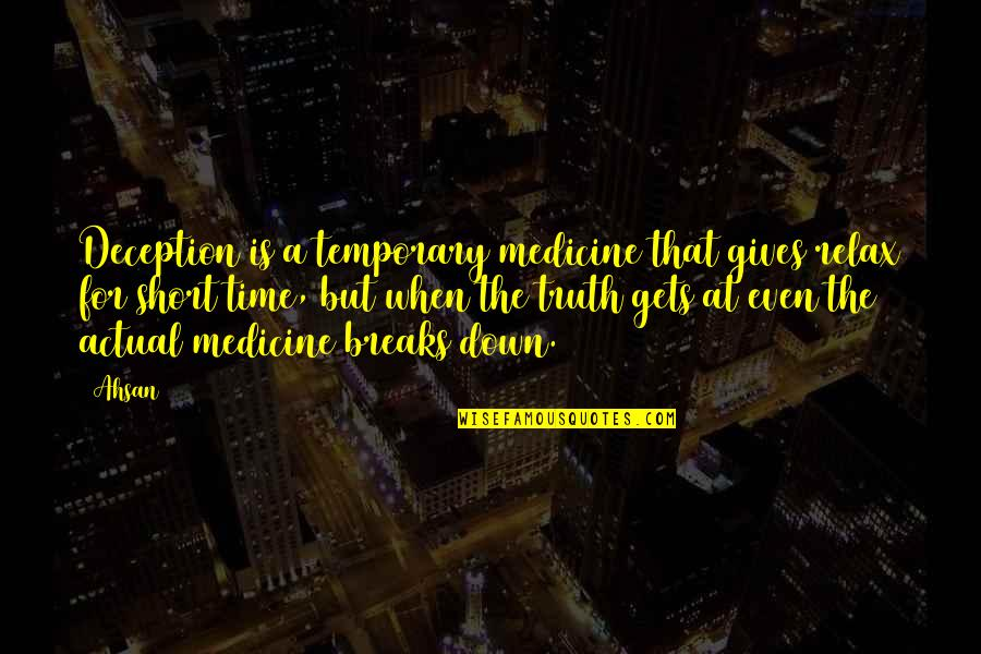 Relax Time Quotes By Ahsan: Deception is a temporary medicine that gives relax