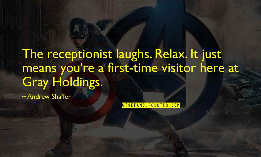 Relax Time Quotes By Andrew Shaffer: The receptionist laughs. Relax. It just means you're