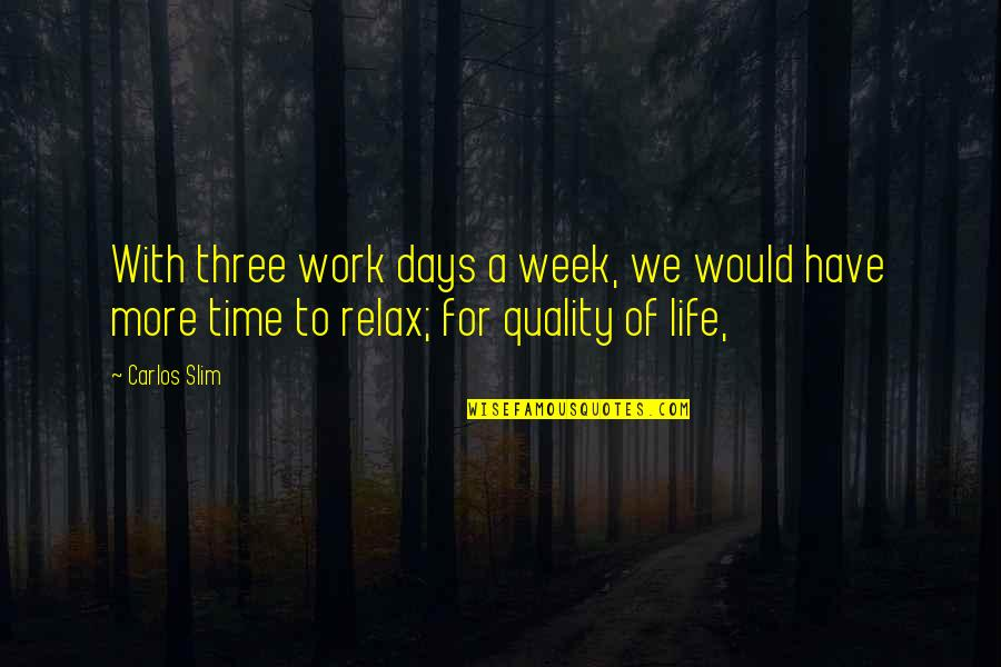Relax Time Quotes By Carlos Slim: With three work days a week, we would