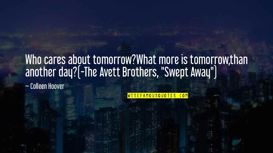 Relax Time Quotes By Colleen Hoover: Who cares about tomorrow?What more is tomorrow,than another