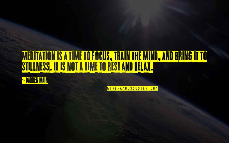 Relax Time Quotes By Darren Main: Meditation is a time to focus, train the