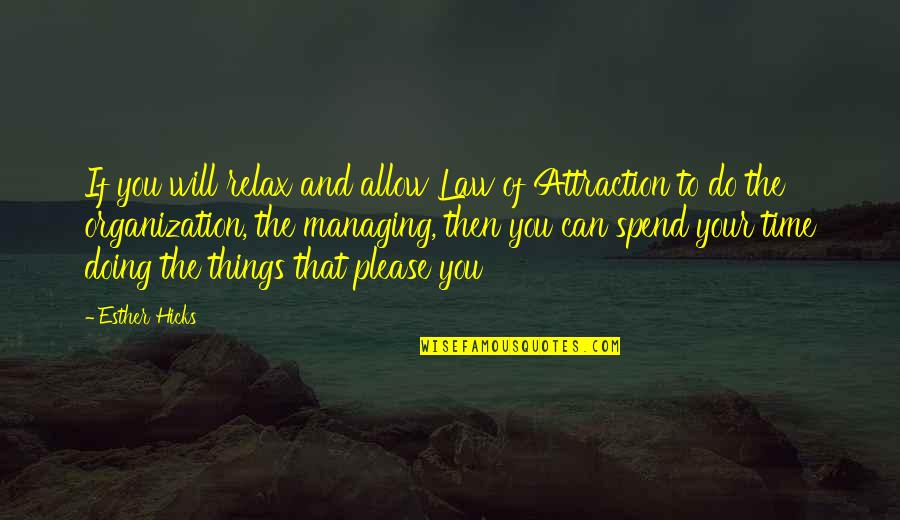 Relax Time Quotes By Esther Hicks: If you will relax and allow Law of