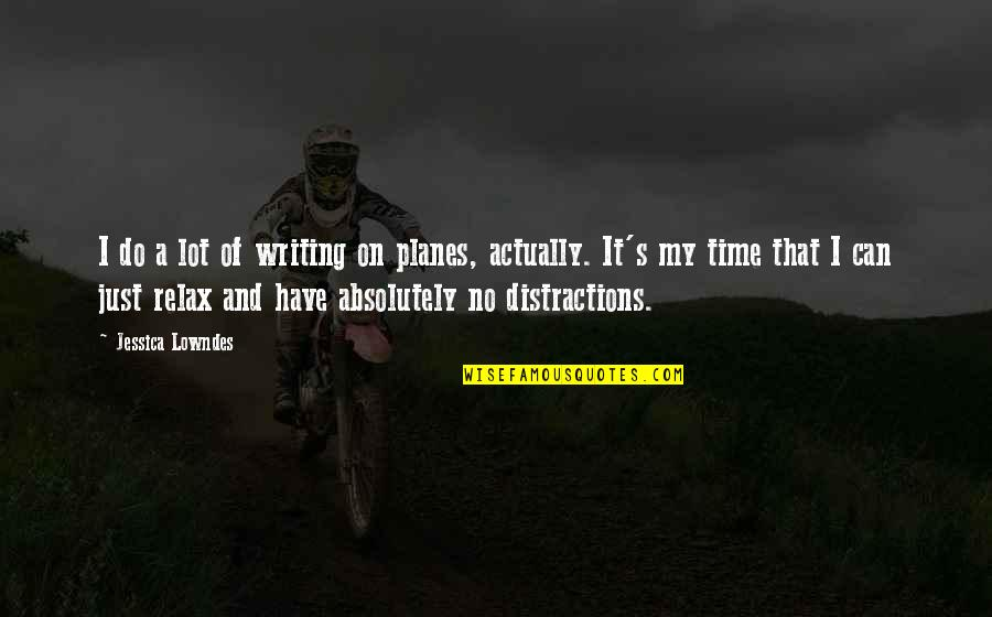 Relax Time Quotes By Jessica Lowndes: I do a lot of writing on planes,