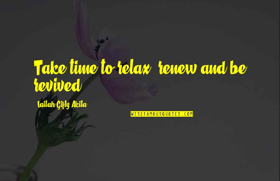 Relax Time Quotes By Lailah Gifty Akita: Take time to relax, renew and be revived.