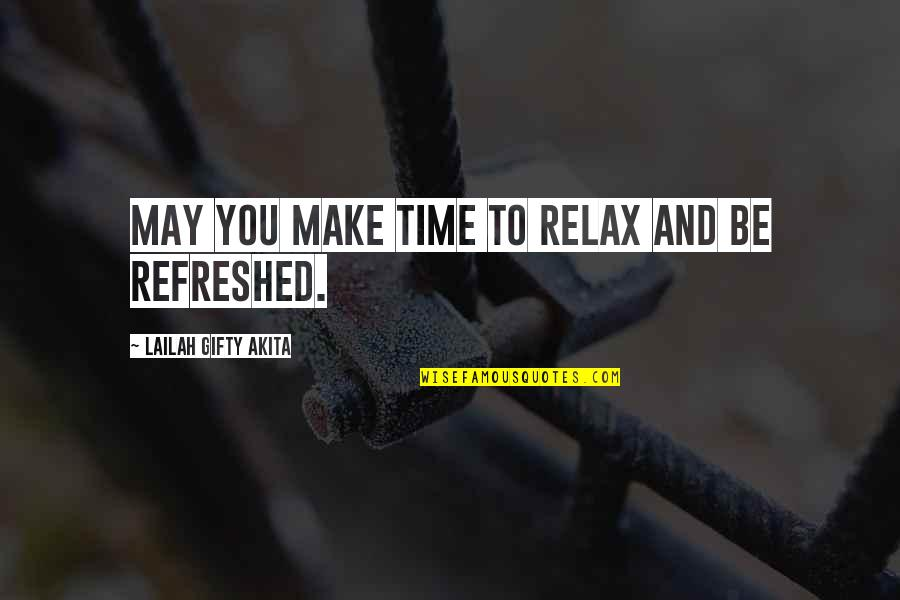Relax Time Quotes By Lailah Gifty Akita: May you make time to relax and be