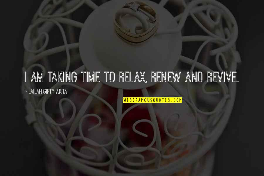 Relax Time Quotes By Lailah Gifty Akita: I am taking time to relax, renew and