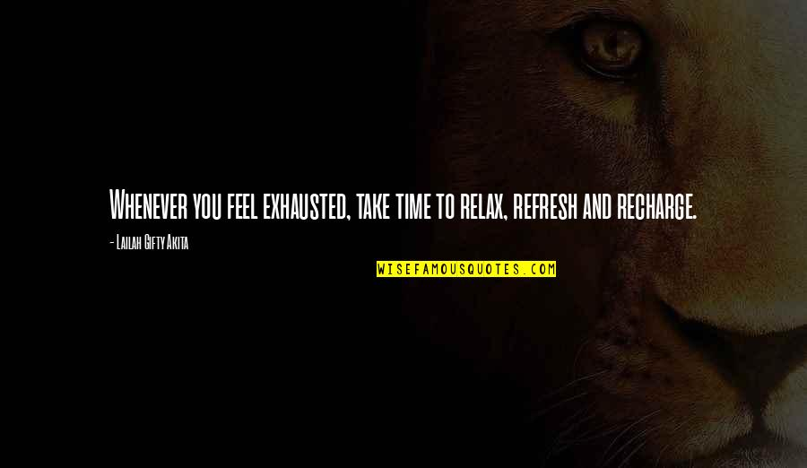 Relax Time Quotes By Lailah Gifty Akita: Whenever you feel exhausted, take time to relax,