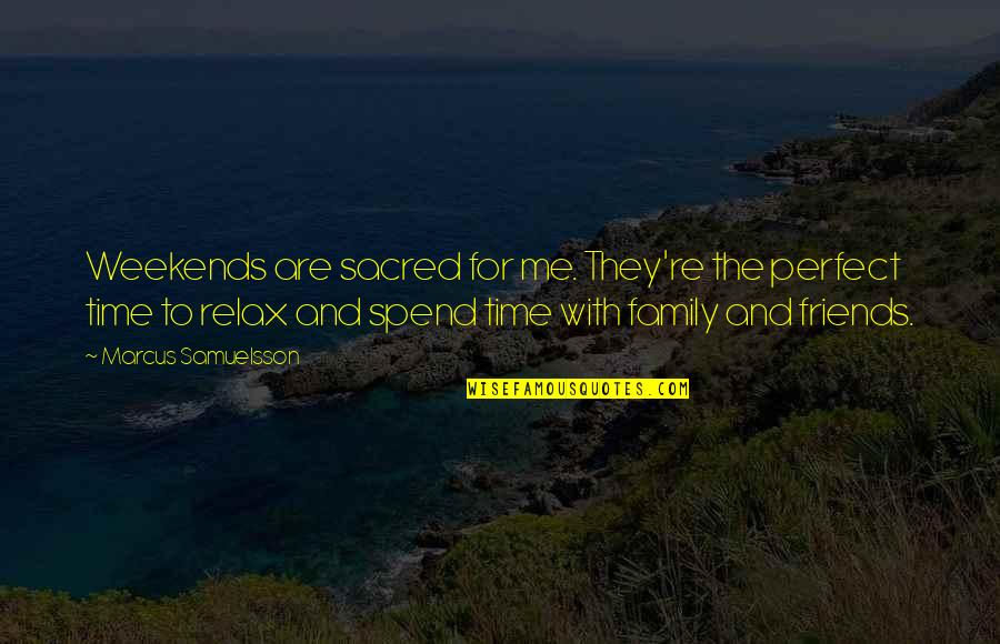 Relax Time Quotes By Marcus Samuelsson: Weekends are sacred for me. They're the perfect