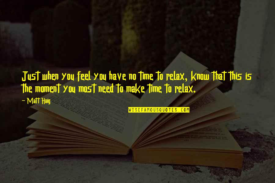 Relax Time Quotes By Matt Haig: Just when you feel you have no time