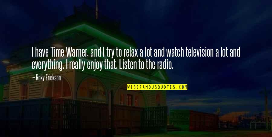 Relax Time Quotes By Roky Erickson: I have Time Warner, and I try to