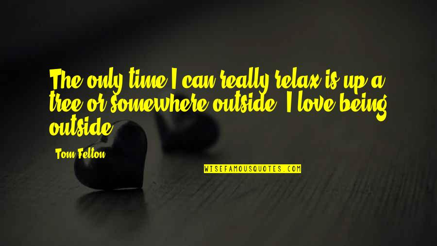 Relax Time Quotes By Tom Felton: The only time I can really relax is