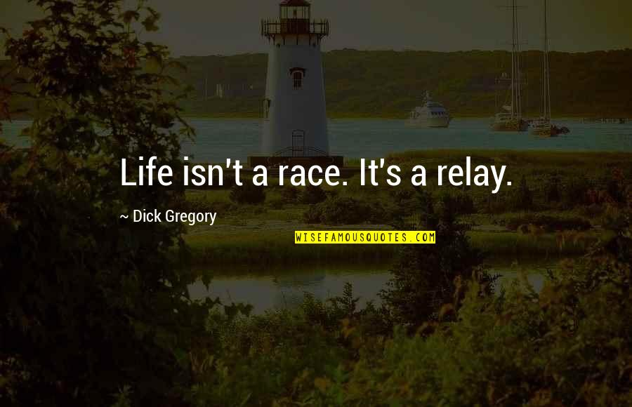 Relay For Life Quotes By Dick Gregory: Life isn't a race. It's a relay.
