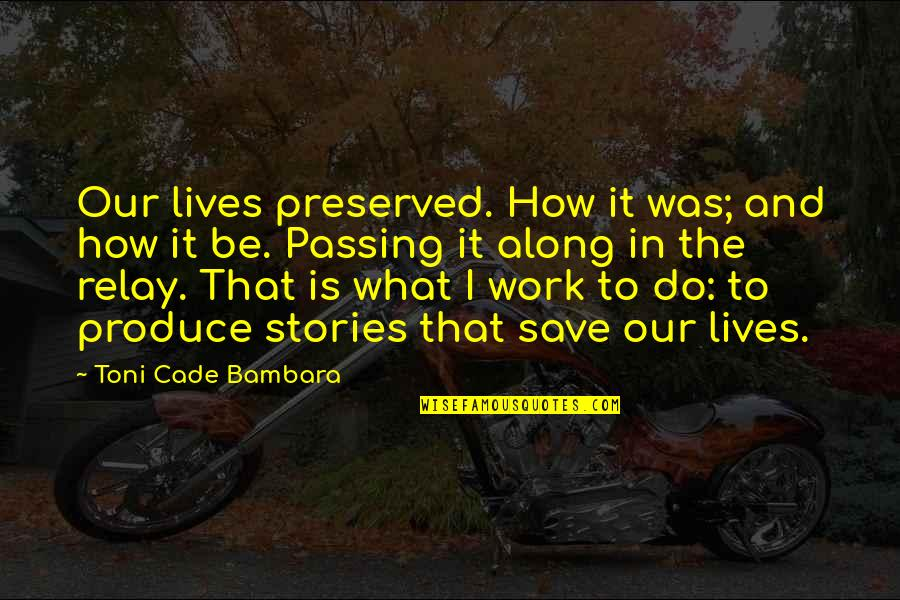 Relay For Life Quotes By Toni Cade Bambara: Our lives preserved. How it was; and how