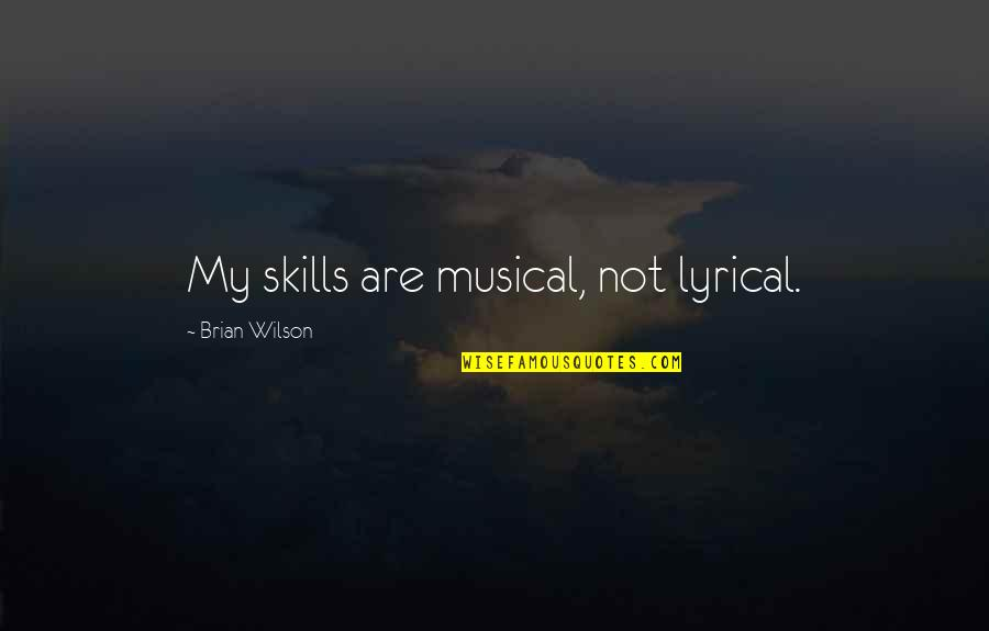 Releasing Frustration Quotes By Brian Wilson: My skills are musical, not lyrical.
