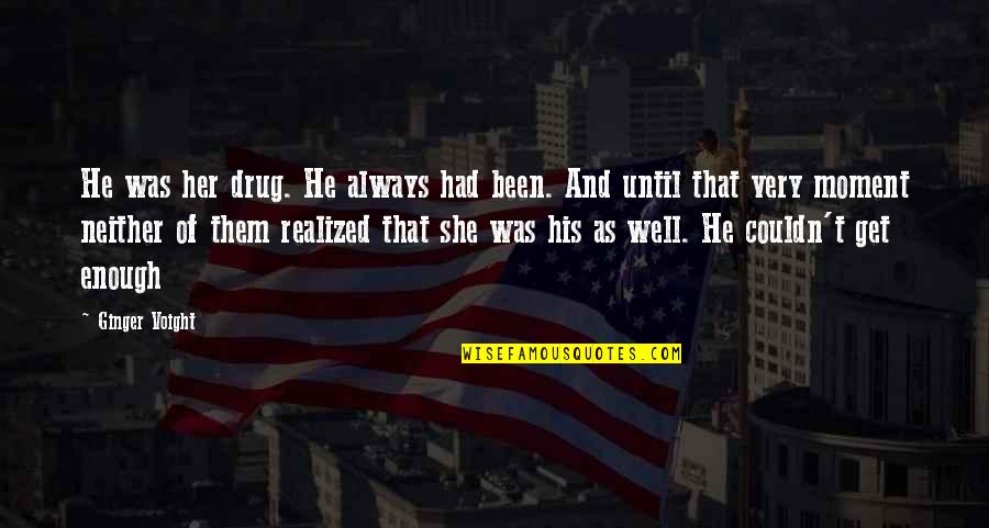 Releasing Frustration Quotes By Ginger Voight: He was her drug. He always had been.