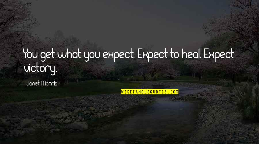 Releasing Frustration Quotes By Janet Morris: You get what you expect. Expect to heal.