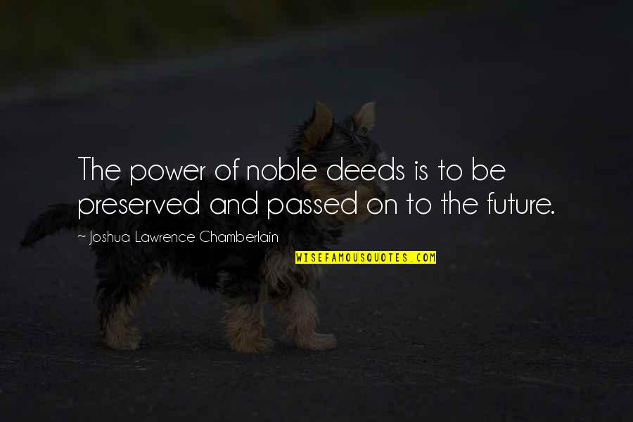 Releasing Frustration Quotes By Joshua Lawrence Chamberlain: The power of noble deeds is to be