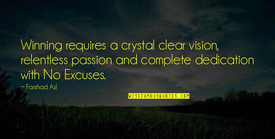 Relentless Dedication Quotes By Farshad Asl: Winning requires a crystal clear vision, relentless passion