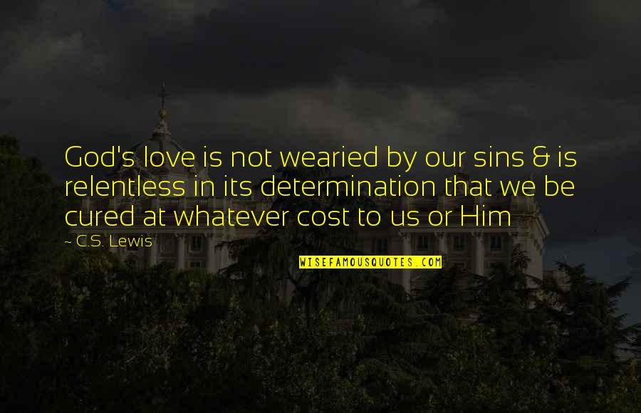 Relentless Determination Quotes By C.S. Lewis: God's love is not wearied by our sins