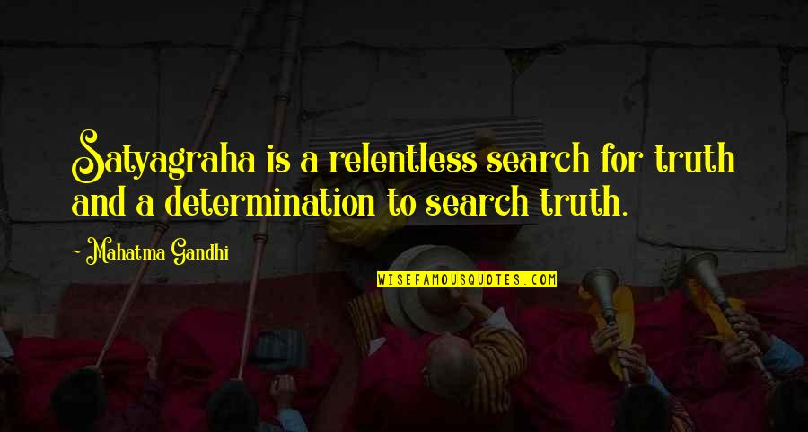 Relentless Determination Quotes By Mahatma Gandhi: Satyagraha is a relentless search for truth and