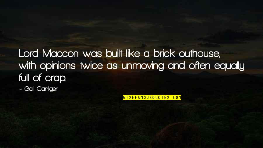Relentlessness Quotes By Gail Carriger: Lord Maccon was built like a brick outhouse,
