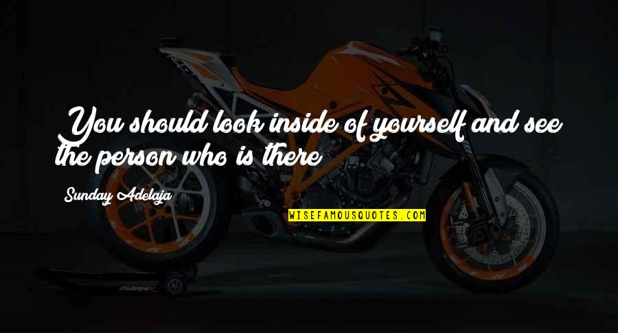 Relentlessness Quotes By Sunday Adelaja: You should look inside of yourself and see