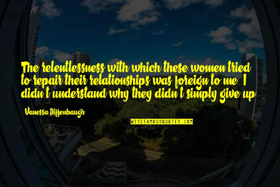 Relentlessness Quotes By Vanessa Diffenbaugh: The relentlessness with which these women tried to