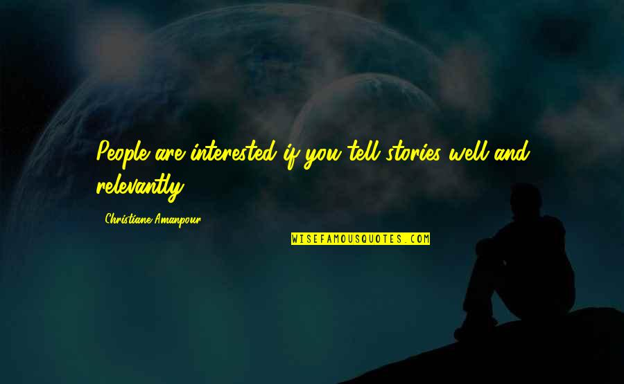 Relevantly Quotes By Christiane Amanpour: People are interested if you tell stories well