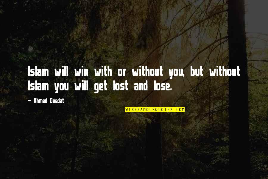 Relevent Quotes By Ahmed Deedat: Islam will win with or without you, but